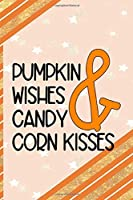 Pumpkin Wishes & Candy Corn Kisses: All Purpose 6x9 Blank Lined Notebook Journal Way Better Than A Card Trendy Unique Gift Orange Gold Pumpking