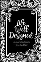 Life Well Designed: A Journal to Create Your Best Self