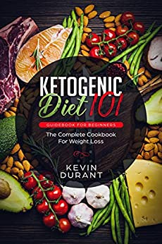 Ketogenic Diet 101 Guidebook for Beginners: The Complete Cookbook for Weight Loss by [D, Kevin]