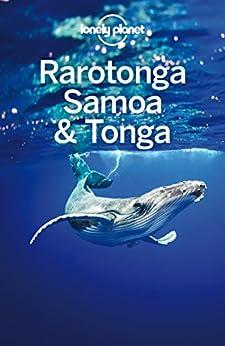 Lonely Planet Rarotonga, Samoa & Tonga (Travel Guide) by [Planet, Lonely, Atkinson, Brett, Rawlings-Way, Charles, Sheward, Tamara]