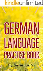 German: GERMAN LANGUAGE PRACTISE BOOK: Practise and improve your German to complete the A1-level, Language course for beginning and advanced study (English Edition)