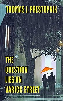 The Question Lies on Varick Street: A 22-Minute Novel by [Prestopnik, Thomas J.]