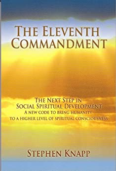 The Eleventh Commandment: The Next Step in Social Spiritual Development by [Knapp, Stephen]