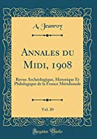 Annales Du MIDI, 1908, Vol. 20: Revue Archéologique, Historique Et Philologique de la France Méridionale (Classic Reprint)