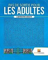 Pas de Sortie Pour Les Adultes: Labyrinthe Adulte