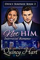 Not Him: Interracial Romance (Office Surprise)