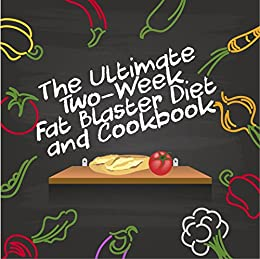 The Ultimate Two-Week Fat Blaster Diet & Cookbook (fat loss, weight loss, dieting, fat burning diet) by [Moore, Cynthia]