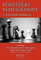 Portfolio Management: A Strategic Approach (Best Practices in Portfolio, Program, and Project Management)