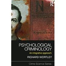 Psychological Criminology: An Integrative Approach (Crime Science Series Book 9)