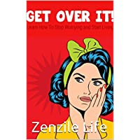 Get Over It!: Learn How To Stop Worrying And Start Living (English Edition)