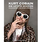 Kurt Cobain: The Last Session: Photographien von Jesse Frohman