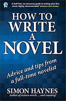 How to write a novel: Advice and tips from a full-time novelist by [Haynes, Simon]