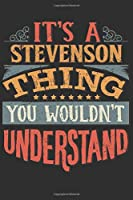 It's A Stevenson You Wouldn't Understand: Want To Create An Emotional Moment For The Stevenson Family? Show The Stevenson's You Care With This Personal Custom Gift With Stevenson's Very Own Family Name Surname Planner Calendar Notebook Journal