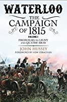 Waterloo: The Campaign of 1815: from Elba to Ligny and Quatre Bras