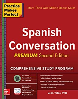 Practice Makes Perfect: Spanish Conversation, Premium Second Edition by [Yates, Jean]