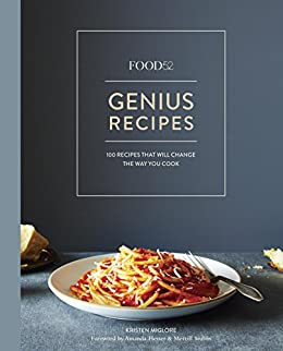 Food52 Genius Recipes: 100 Recipes That Will Change the Way You Cook: A Cookbook (Food52 Works) by [Miglore, Kristen]