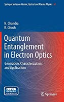 Quantum Entanglement in Electron Optics: Generation, Characterization, and Applications (Springer Series on Atomic, Optical, and Plasma Physics)