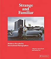 Strange And Familiar: Britain as Revealed by International Photographers