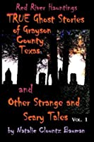 Red River Hauntings - TRUE Ghost Stories of Grayson County Texas.and Other Strange and Scary Tales (Volume 1) [並行輸入品]