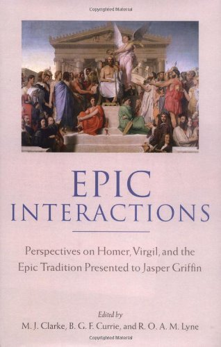 Epic Interactions: Perspectives on Homer, Virgil, and the Epic Tradition Presented to Jasper Griffin by Former Pupils (English Edition)