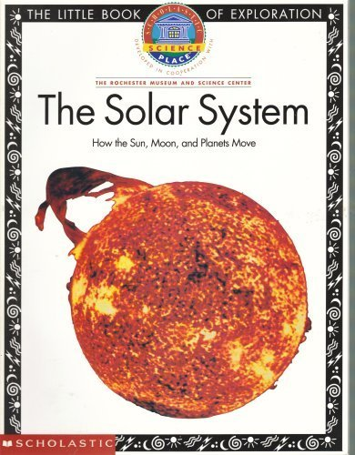 Download The Solar System: How the Sun, Moon, and Planets Move (Scholastic Science Place, Developed in Cooperation with The Rochester Museum and Sc) 0590276263