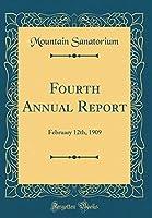 Fourth Annual Report: February 12th, 1909 (Classic Reprint)