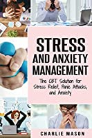 Stress and Anxiety Management: The CBT Solution for Stress Relief, Panic Attacks, and Anxiety: Stress and Anxiety Management