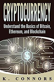 Cryptocurrency: The Basics of Bitcoin, Ethereum, and Blockchain by [Connors, K.]