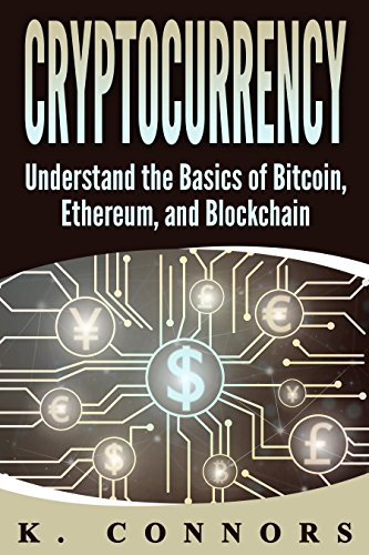 Cryptocurrency: The Basics of Bitcoin, Ethereum, and Blockchain (English Edition)