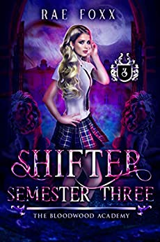 Bloodwood Academy Shifter: Semester Three (Bloodwood Year One Book 3) by [Foxx, Rae]