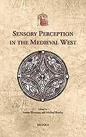 Sensory Perception in the Medieval West (Utrecht Studies in Medieval Literacy)