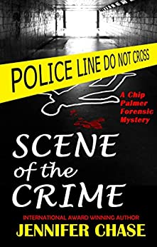 Scene of the Crime: A Chip Palmer Forensic Mystery by [Chase, Jennifer]