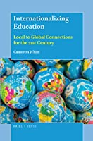 Internationalizing Education: Local to Global Connections for the 21st Century
