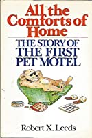 All the Comforts of Home: The Story of the First Pet Motel