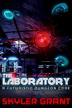 The Laboratory: A Futuristic Dungeon Core by [Grant, Skyler]