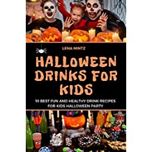 Halloween Drinks for Kids: 10 Best Fun and Healthy Drink Recipes for Kids Halloween Party. Complete Guide with Pictures, Decoration Cutouts, Tips and Tricks