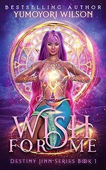 Wish For Me (Destiny Jinn Series Book 1) by [Wilson, Yumoyori]