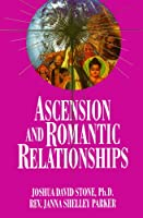 Ascension & Romantic Relationships (The Easy-To-Read Encyclopedia of the Spiritual Path Series No. Xiii)