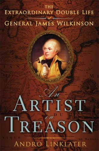 Download An Artist in Treason: The Extraordinary Double Life of General James Wilkinson 0802717209