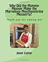 Why Did the Mommy Mooser Make the Marvelous Mouthwatering Messerts?: Thank You for Asking Me! (Mooser Books)