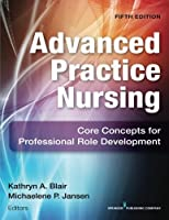 Advanced Practice Nursing, Fifth Edition: Core Concepts for Professional Role Development by Unknown(2015-04-10)
