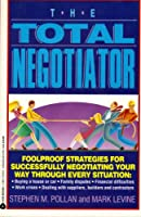 The Total Negotiator: Foolproof Strategies for Successfully Negotiating Your Way Through Every Strategy