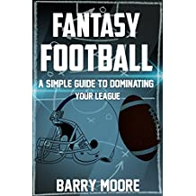 Fantasy Football: A Simple Guide to Dominating Your League