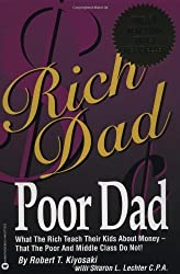Rich Dad Poor Dad: What the Rich Teach Their Kids About Money--That the Poor and Middle Class Do Not! 1st (first) Edition by Kiyosaki Robert T. Lechter Sharon L. published by Business Plus (2000)