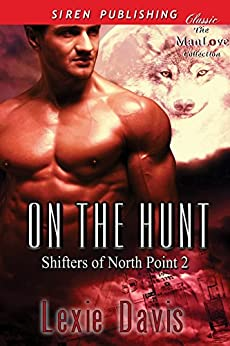 On the Hunt [Shifters of North Point 2] (Siren Publishing Classic ManLove) by [Davis, Lexie]