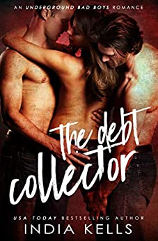 The Debt Collector (An Undergroud Bad Boys Romance Book 1) by [Kells, India]