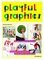 Playful Graphics: Graphic Design That Surprises / Des graphismes saissants / Diseno grafico que sorprende
