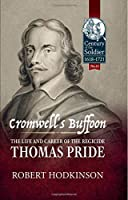 Cromwell's Buffoon: The Life and Career of the Regicide, Thomas Pride (Century of the Soldier)