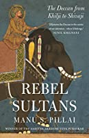 Rebels sultans: The deccan from Khilji to Shivaji