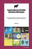 Aussie Siberian Terrier 20 Selfie Milestone Challenges: Aussie Siberian Milestones for Memorable Moments, Socialization, Indoor & Outdoor Fun, Training Volume 4